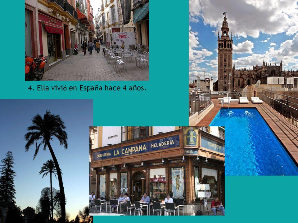 4. Ella vivi ó en Espa ñ a hace 4 años. CIERTA, ella vivió en Sevilla, la maravilla.