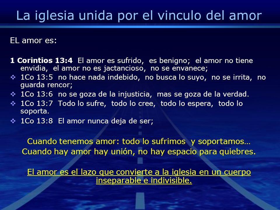 La iglesia unida por el vinculo del amor EL amor es: 1 Corintios 13:4 El amor es sufrido, es benigno; el amor no tiene envidia, el amor no es jactanci