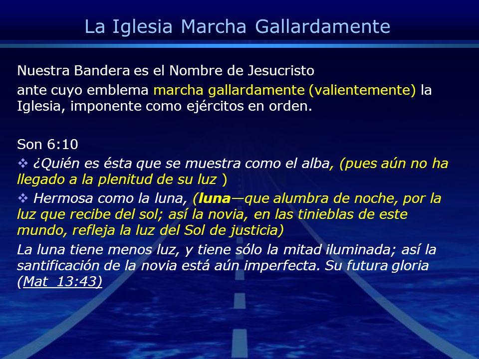 Nuestra Bandera es el Nombre de Jesucristo ante cuyo emblema marcha gallardamente (valientemente) la Iglesia, imponente como ejércitos en orden. Son 6