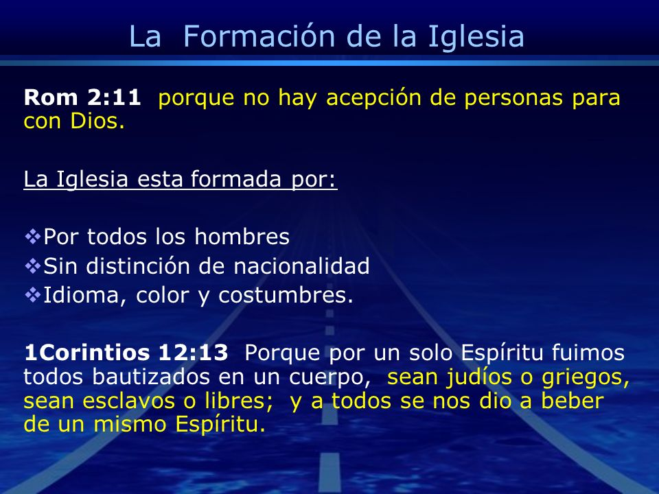 La Formación de la Iglesia Rom 2:11 porque no hay acepción de personas para con Dios. La Iglesia esta formada por: Por todos los hombres Sin distinció