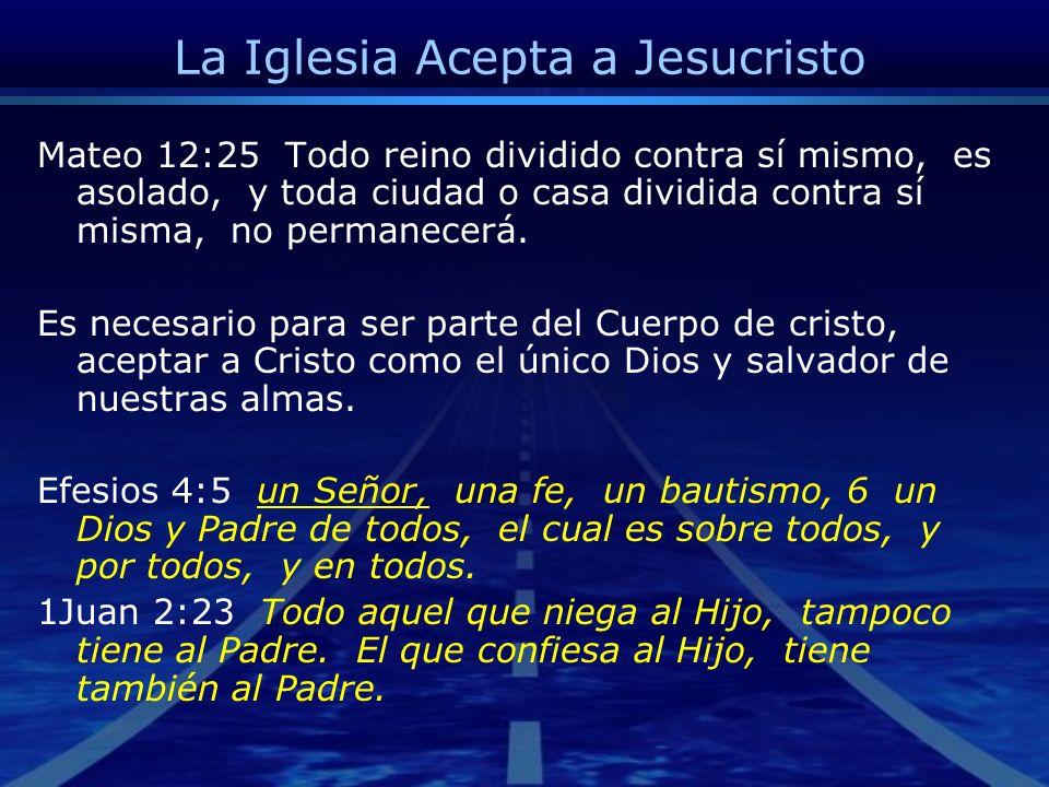 La Iglesia Acepta a Jesucristo Mateo 12:25 Todo reino dividido contra sí mismo, es asolado, y toda ciudad o casa dividida contra sí misma, no permanec