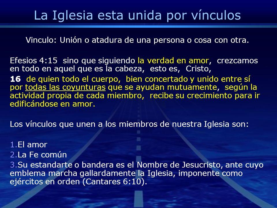 La Iglesia esta unida por vínculos Vinculo: Unión o atadura de una persona o cosa con otra. Efesios 4:15 sino que siguiendo la verdad en amor, crezcam
