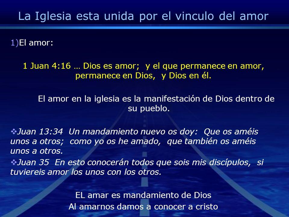 La iglesia unida por el vinculo del amor EL amor es: 1 Corintios 13:4 El amor es sufrido, es benigno; el amor no tiene envidia, el amor no es jactancioso, no se envanece; 1Co 13:5 no hace nada indebido, no busca lo suyo, no se irrita, no guarda rencor; 1Co 13:6 no se goza de la injusticia, mas se goza de la verdad.