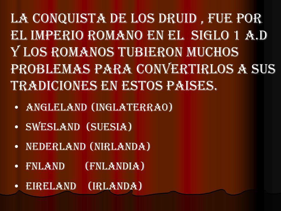 LA CONQUISTA DE LOS DRUID, FUE POR EL IMPERIO ROMANO en el SIGLO 1 A.D y los romanos TUBIERON MUCHOS PROBLEMAS PARA CONVERTIRLOS a sus tradiciones en