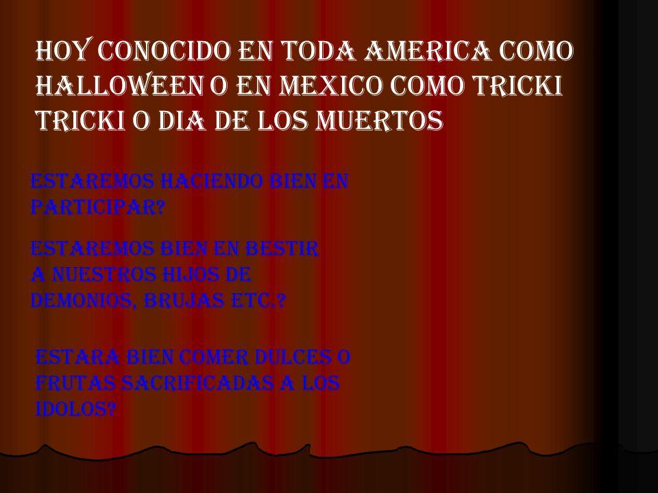 HOY CONOCIDO EN TODA AMERICA COMO HALLOWEEN O EN MEXICO COMO TRICKI TRICKI O DIA DE LOS MUERTOS ESTAREMOS HACIENDO bIEN EN PARTICIPAR? ESTAREMOS bIEN