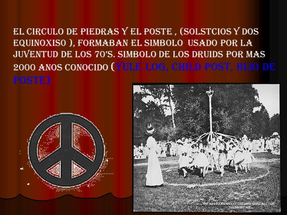 El circulo de piedras y el poste, (solstcios y dos equinoxis0 ), formaban el simbolo usado por la juventud de los 70s. simbolo de los druids por mas 2
