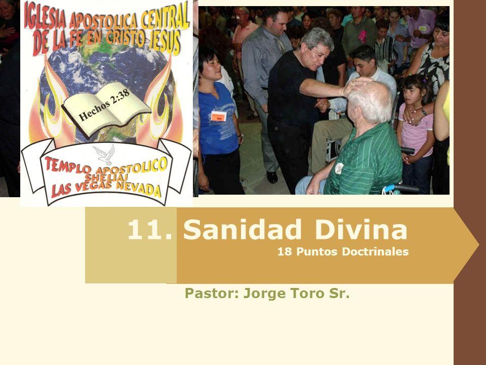 11. Sanidad Divina 18 Puntos Doctrinales Pastor: Jorge Toro Sr.