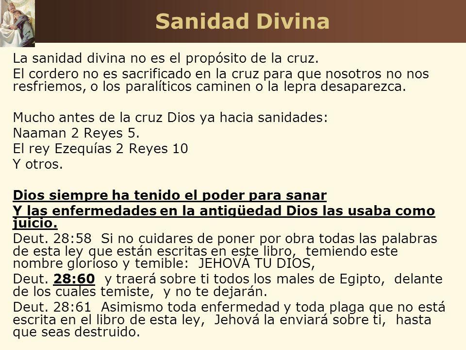 Sanidad Divina La sanidad divina no es el propósito de la cruz. El cordero no es sacrificado en la cruz para que nosotros no nos resfriemos, o los par