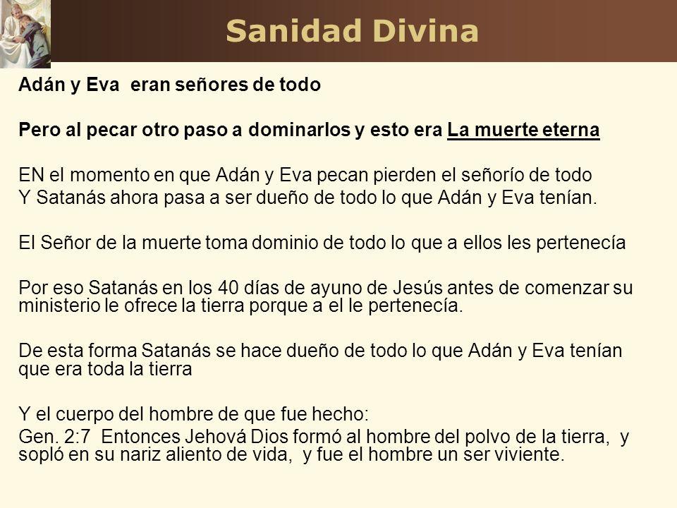 Sanidad Divina Adán y Eva eran señores de todo Pero al pecar otro paso a dominarlos y esto era La muerte eterna EN el momento en que Adán y Eva pecan