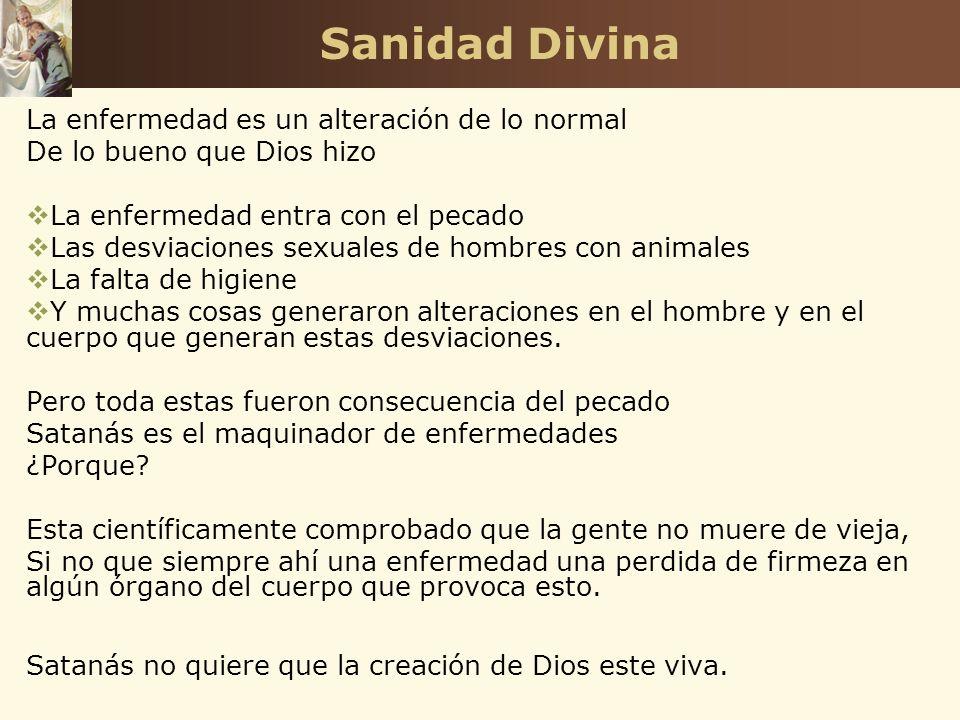 Sanidad Divina La enfermedad es un alteración de lo normal De lo bueno que Dios hizo La enfermedad entra con el pecado Las desviaciones sexuales de ho