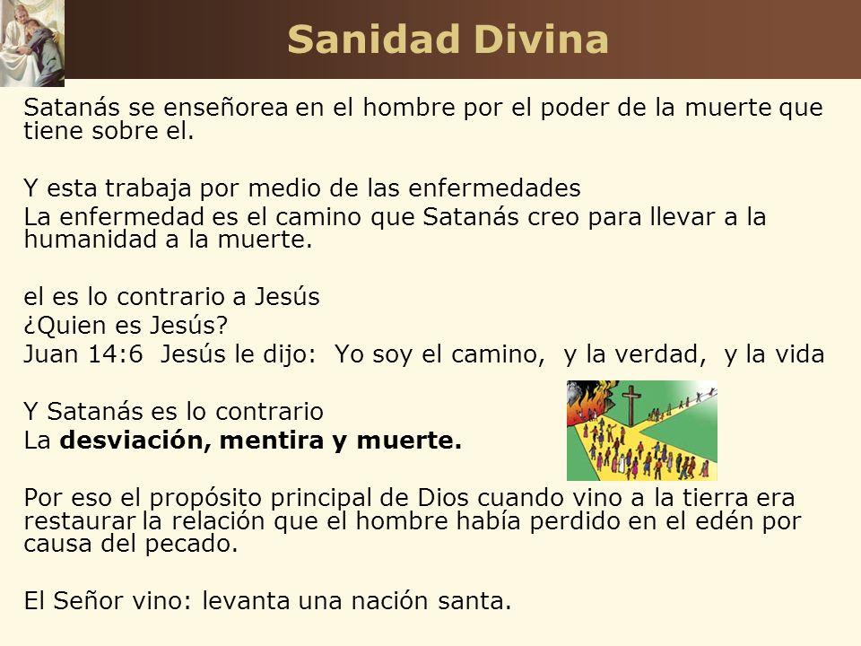 Sanidad Divina Satanás se enseñorea en el hombre por el poder de la muerte que tiene sobre el. Y esta trabaja por medio de las enfermedades La enferme