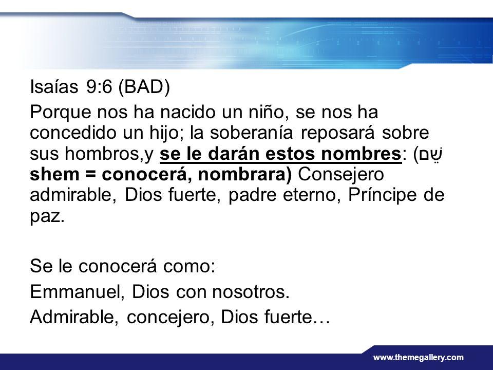www.themegallery.com Isaías 9:6 (BAD) Porque nos ha nacido un niño, se nos ha concedido un hijo; la soberanía reposará sobre sus hombros,y se le darán