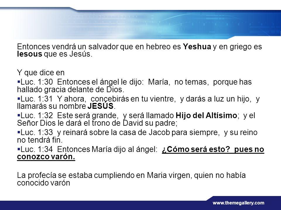 www.themegallery.com Entonces vendrá un salvador que en hebreo es Yeshua y en griego es Iesous que es Jesús. Y que dice en Luc. 1:30 Entonces el ángel