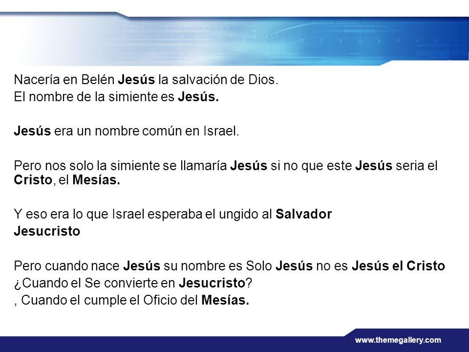 www.themegallery.com Nacería en Belén Jesús la salvación de Dios. El nombre de la simiente es Jesús. Jesús era un nombre común en Israel. Pero nos sol
