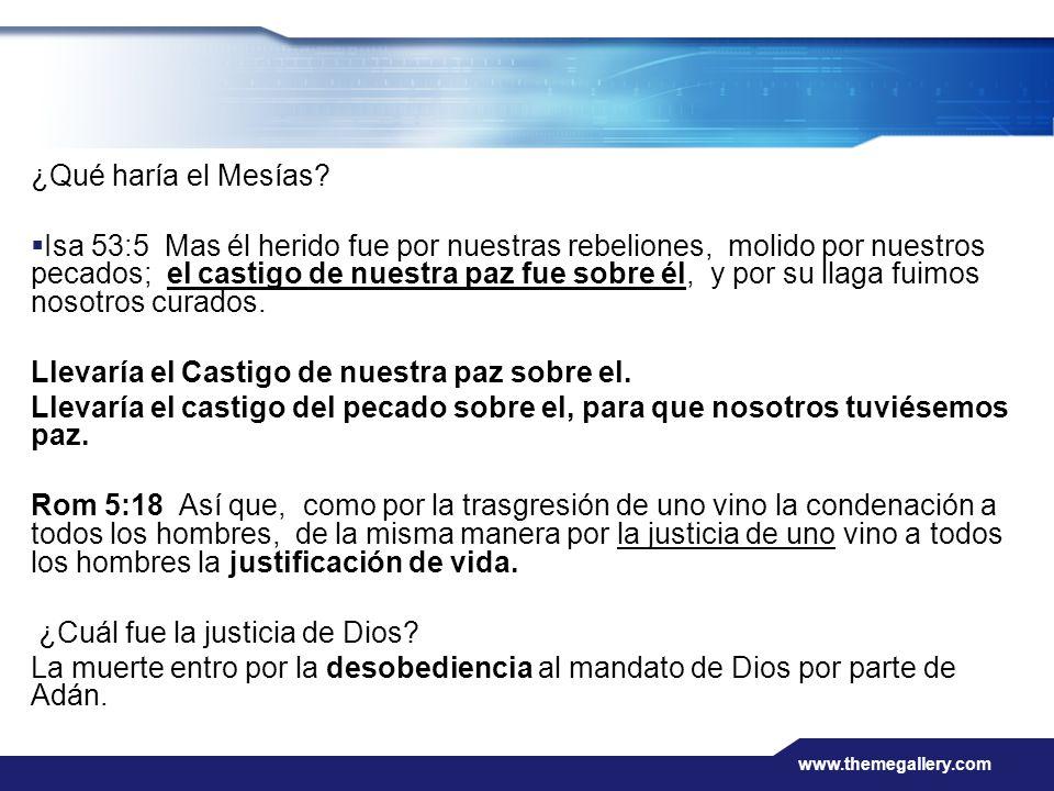 www.themegallery.com ¿Qué haría el Mesías? Isa 53:5 Mas él herido fue por nuestras rebeliones, molido por nuestros pecados; el castigo de nuestra paz