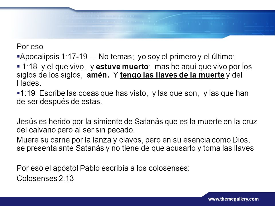 www.themegallery.com Por eso Apocalipsis 1:17-19 … No temas; yo soy el primero y el último; 1:18 y el que vivo, y estuve muerto; mas he aquí que vivo