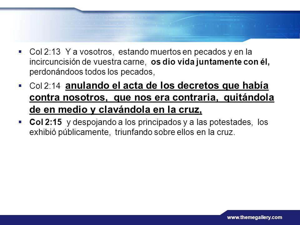 www.themegallery.com Col 2:13 Y a vosotros, estando muertos en pecados y en la incircuncisión de vuestra carne, os dio vida juntamente con él, perdoná