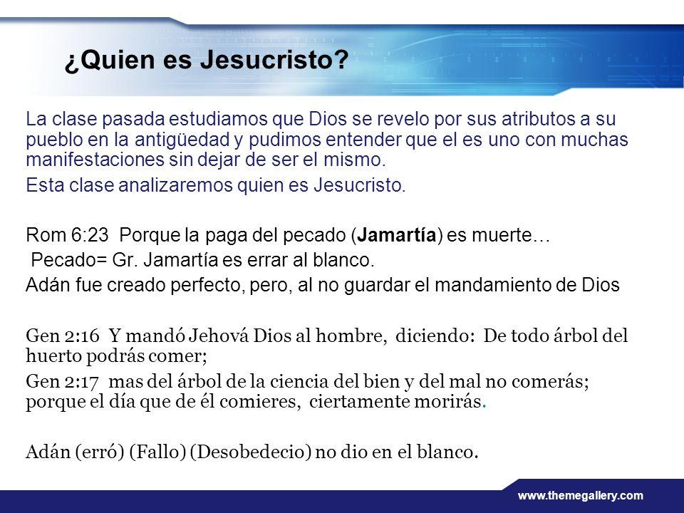 www.themegallery.com ¿Quien es Jesucristo? La clase pasada estudiamos que Dios se revelo por sus atributos a su pueblo en la antigüedad y pudimos ente
