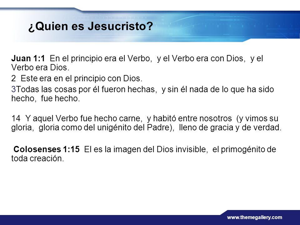 www.themegallery.com ¿Quien es Jesucristo? Juan 1:1 En el principio era el Verbo, y el Verbo era con Dios, y el Verbo era Dios. 2 Este era en el princ