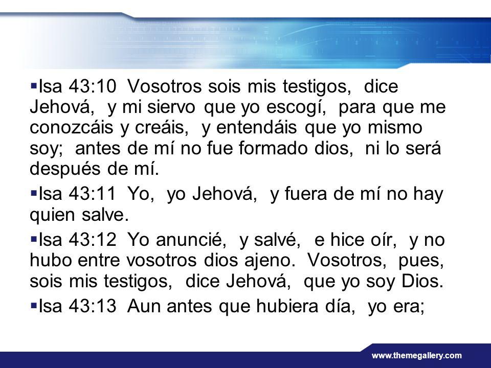 www.themegallery.com Isa 43:10 Vosotros sois mis testigos, dice Jehová, y mi siervo que yo escogí, para que me conozcáis y creáis, y entendáis que yo