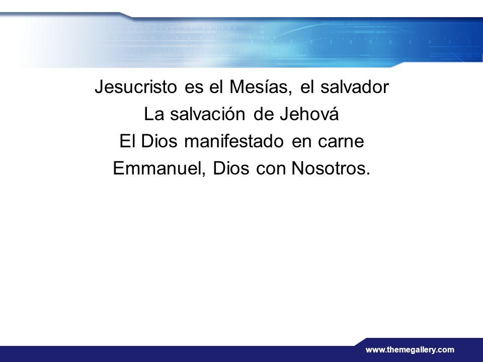 www.themegallery.com Jesucristo es el Mesías, el salvador La salvación de Jehová El Dios manifestado en carne Emmanuel, Dios con Nosotros.
