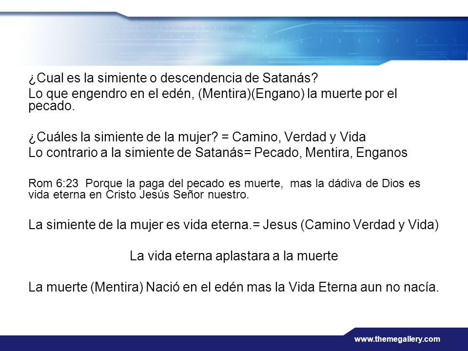 www.themegallery.com ¿Cual es la simiente o descendencia de Satanás? Lo que engendro en el edén, (Mentira)(Engano) la muerte por el pecado. ¿Cuáles la