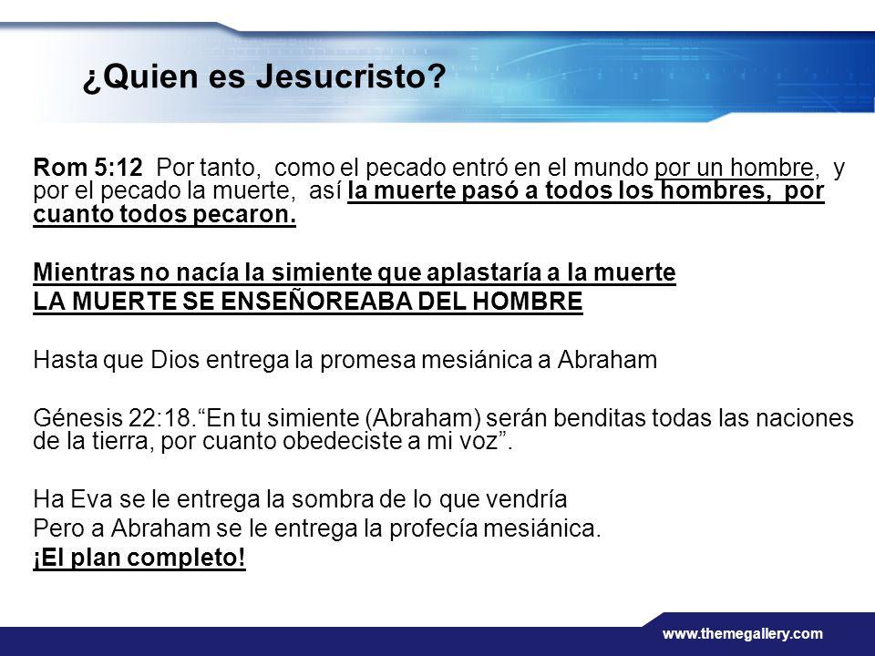 www.themegallery.com ¿Quien es Jesucristo? Rom 5:12 Por tanto, como el pecado entró en el mundo por un hombre, y por el pecado la muerte, así la muert