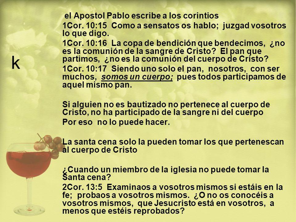 k el Apostol Pablo escribe a los corintios 1Cor. 10:15 Como a sensatos os hablo; juzgad vosotros lo que digo. 1Cor. 10:16 La copa de bendición que ben