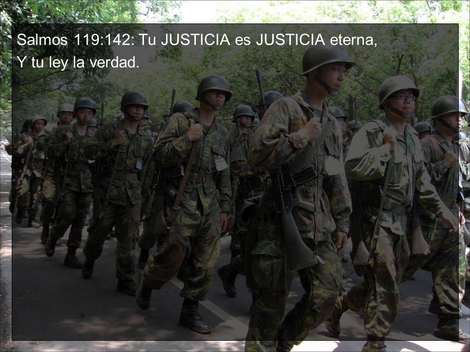 Salmos 119:142: Tu JUSTICIA es JUSTICIA eterna, Y tu ley la verdad.