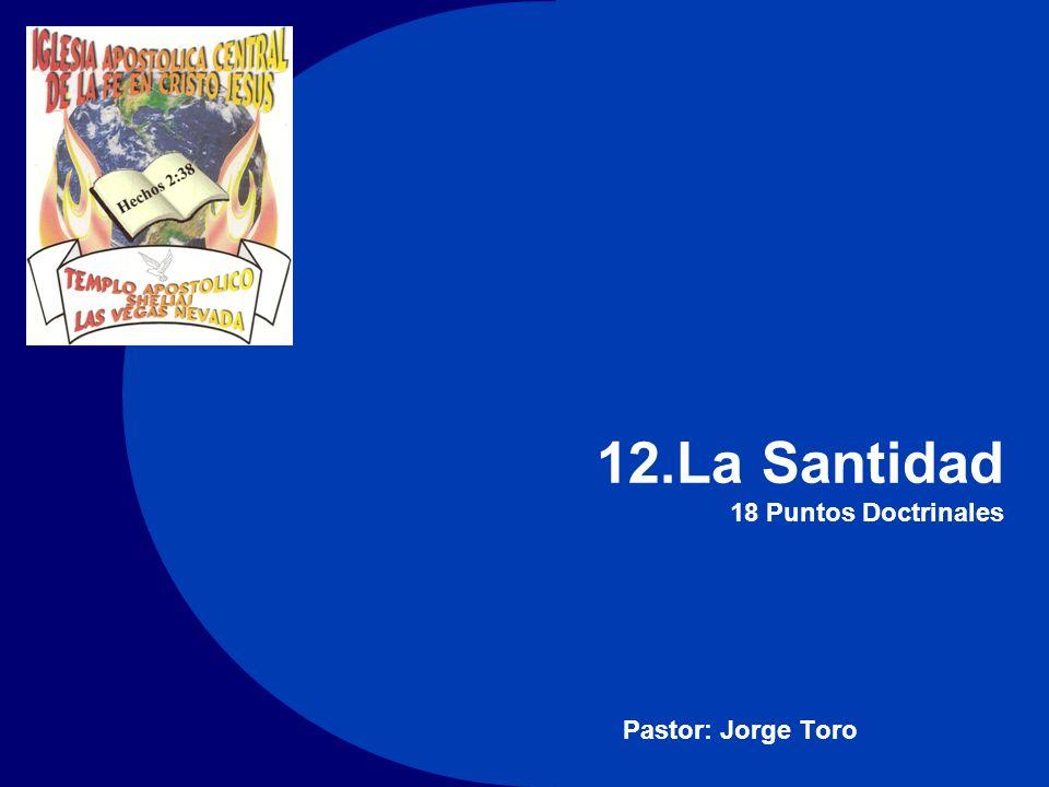12.La Santidad 18 Puntos Doctrinales Pastor: Jorge Toro