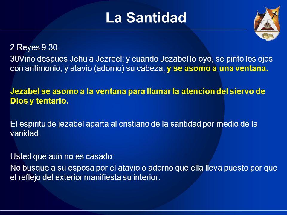 La Santidad 2 Reyes 9:30: 30Vino despues Jehu a Jezreel; y cuando Jezabel lo oyo, se pinto los ojos con antimonio, y atavio (adorno) su cabeza, y se a