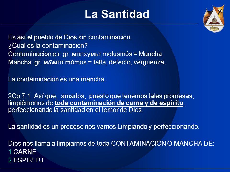 La Santidad Es asi el pueblo de Dios sin contaminacion. ¿Cual es la contaminacion? Contaminacion es: gr. мплхумьт molusmós = Mancha Mancha: gr. м мпт