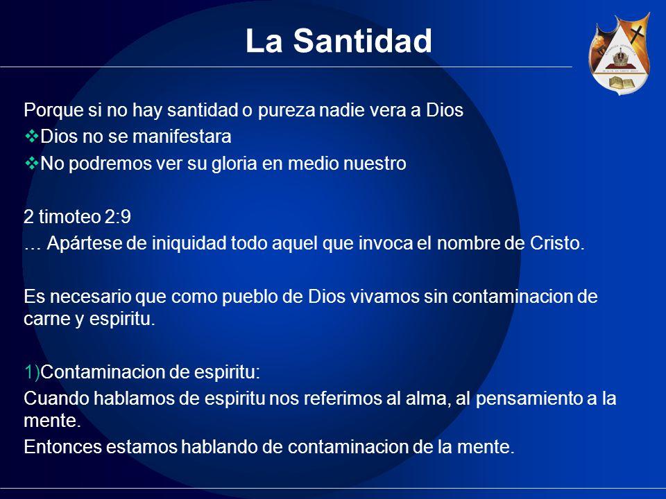 La Santidad Porque si no hay santidad o pureza nadie vera a Dios Dios no se manifestara No podremos ver su gloria en medio nuestro 2 timoteo 2:9 … Apá