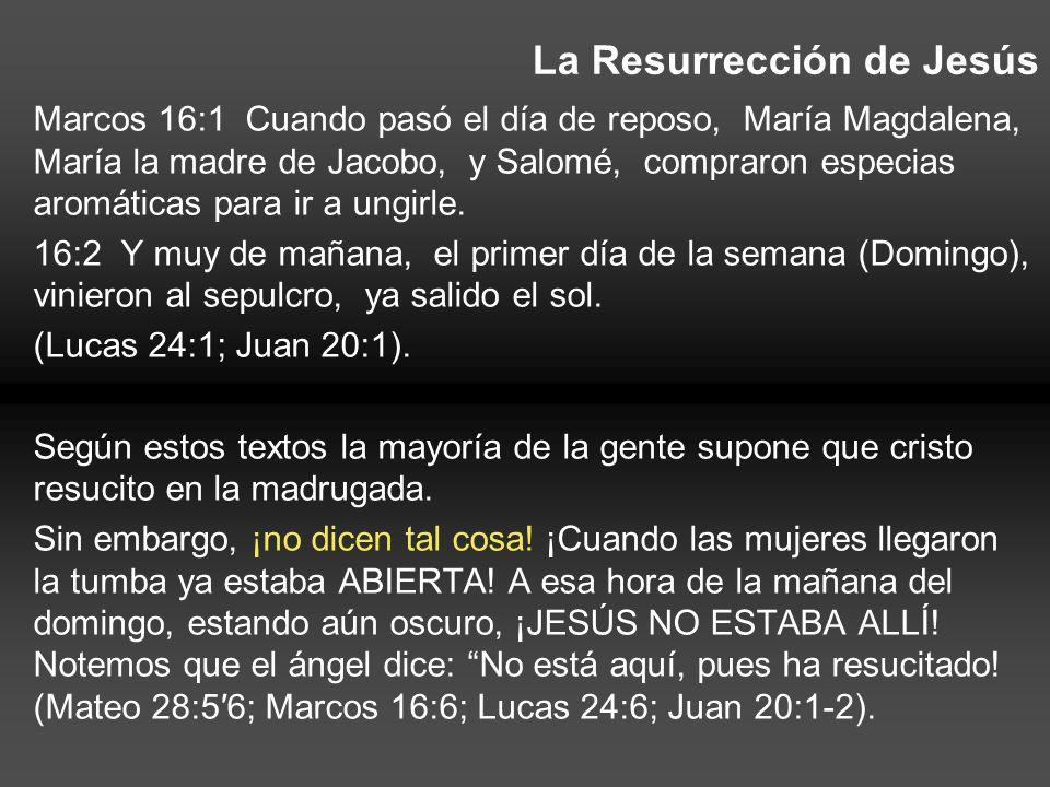 La Resurrección de Jesús Marcos 16:1 Cuando pasó el día de reposo, María Magdalena, María la madre de Jacobo, y Salomé, compraron especias aromáticas
