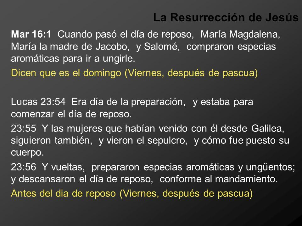 La Resurrección de Jesús Mar 16:1 Cuando pasó el día de reposo, María Magdalena, María la madre de Jacobo, y Salomé, compraron especias aromáticas par