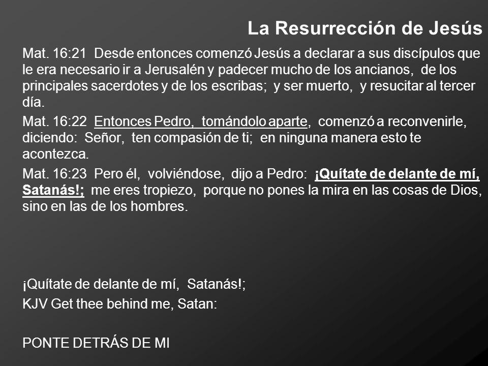 La Resurrección de Jesús Mat. 16:21 Desde entonces comenzó Jesús a declarar a sus discípulos que le era necesario ir a Jerusalén y padecer mucho de lo