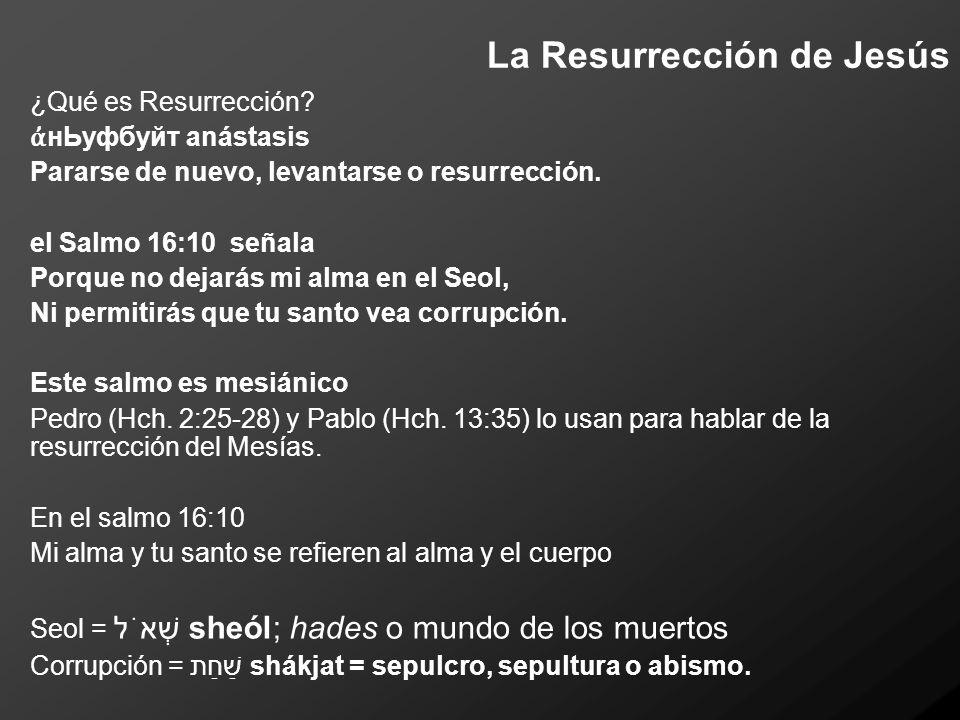 La Resurrección de Jesús ¿Qué es Resurrección? нЬуфбуйт anástasis Pararse de nuevo, levantarse o resurrección. el Salmo 16:10 señala Porque no dejarás