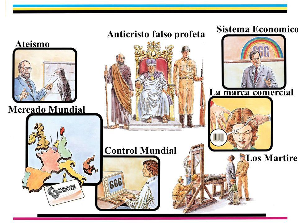 Anticristo falso profeta Ateismo Sistema Economico La marca comercial Mercado Mundial Control Mundial Los Martires