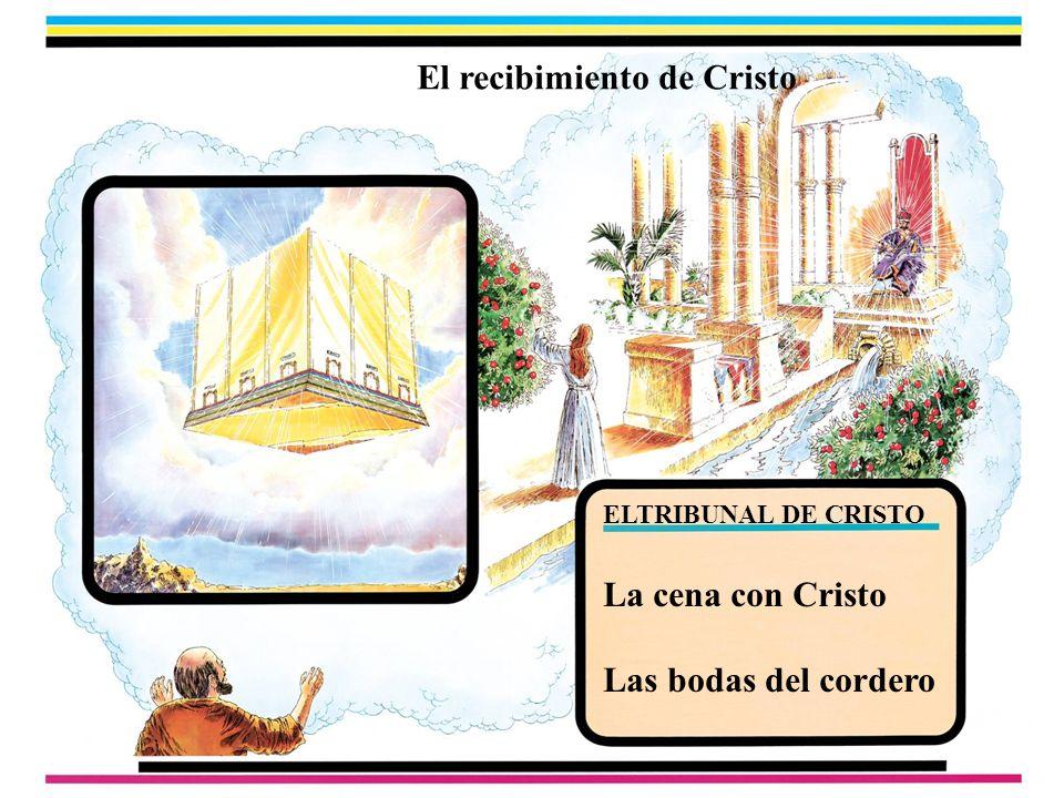 El recibimiento de Cristo ELTRIBUNAL DE CRISTO La cena con Cristo Las bodas del cordero