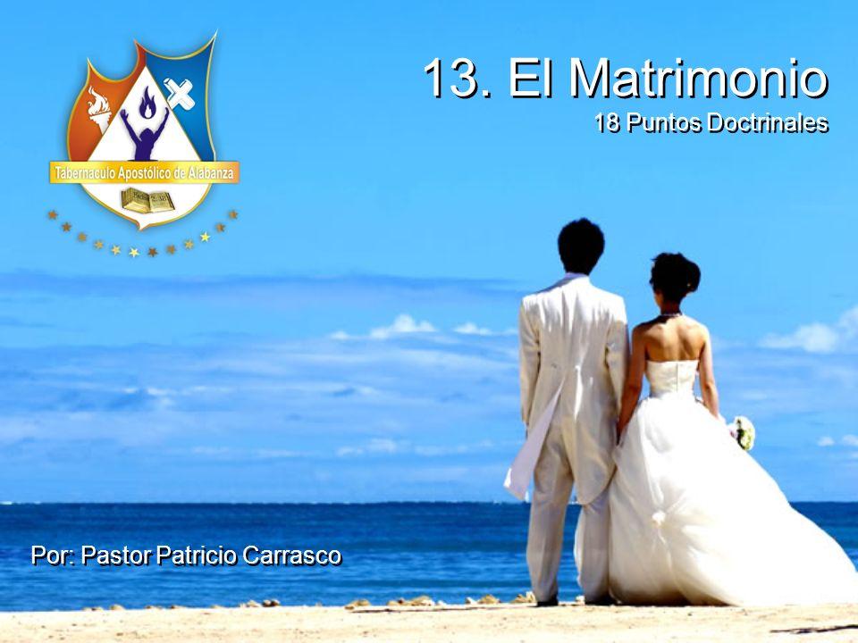 13. El Matrimonio 18 Puntos Doctrinales Por: Pastor Patricio Carrasco