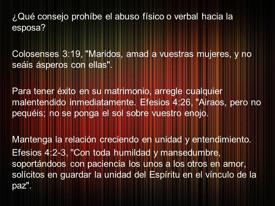 ¿Qué consejo prohíbe el abuso físico o verbal hacia la esposa? Colosenses 3:19,
