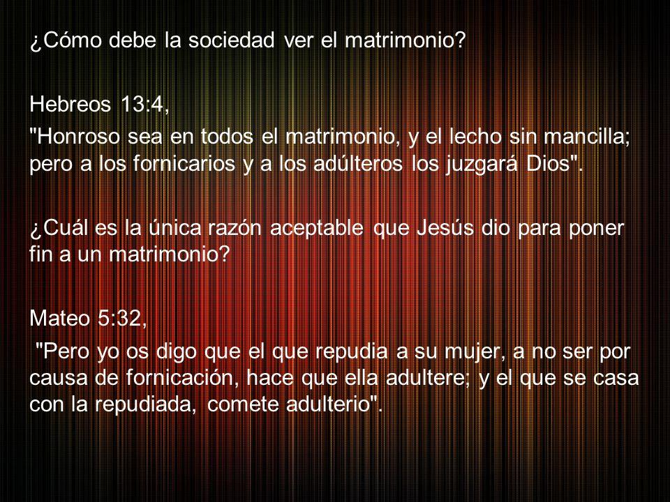 ¿Cómo debe la sociedad ver el matrimonio? Hebreos 13:4,