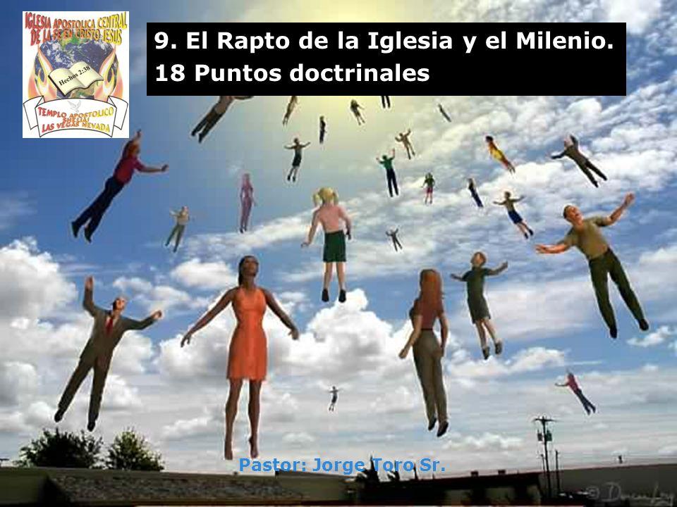 9. El Rapto de la Iglesia y el Milenio. 18 Puntos doctrinales Pastor: Jorge Toro Sr.
