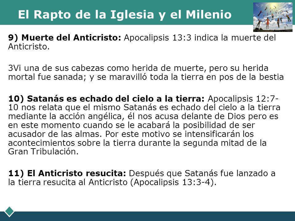 El Rapto de la Iglesia y el Milenio 9) Muerte del Anticristo: Apocalipsis 13:3 indica la muerte del Anticristo. 3Vi una de sus cabezas como herida de