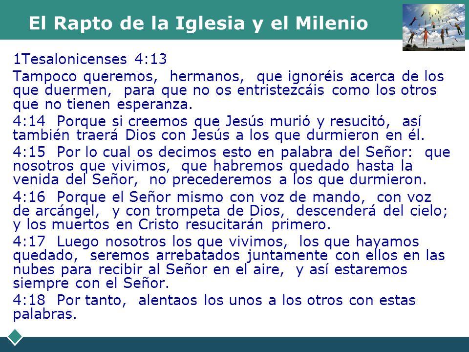 El Rapto de la Iglesia y el Milenio 2 Tesalonicences 2:7 Porque ya está en acción el misterio de la iniquidad; sólo que hay quien al presente lo detiene, (La iglesia, el cuerpo de cristo) hasta que él a su vez sea quitado de en medio.