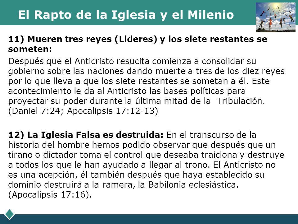 El Rapto de la Iglesia y el Milenio 11) Mueren tres reyes (Lideres) y los siete restantes se someten: Después que el Anticristo resucita comienza a co