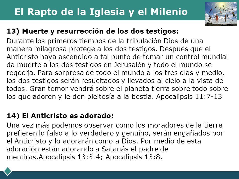 El Rapto de la Iglesia y el Milenio 13) Muerte y resurrección de los dos testigos: Durante los primeros tiempos de la tribulación Dios de una manera m
