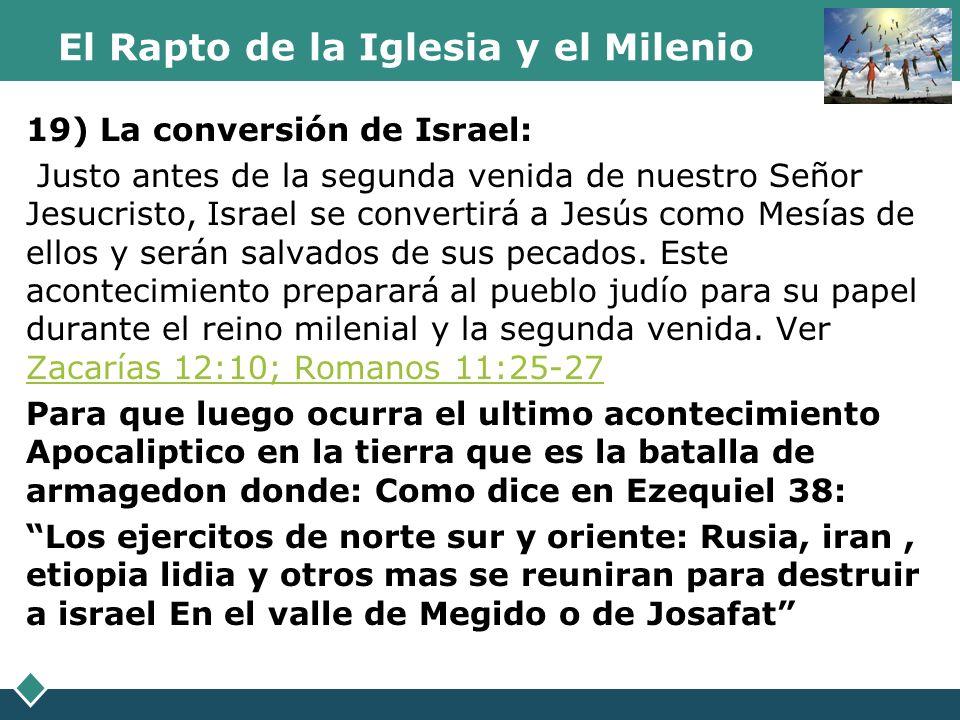 El Rapto de la Iglesia y el Milenio 19) La conversión de Israel: Justo antes de la segunda venida de nuestro Señor Jesucristo, Israel se convertirá a