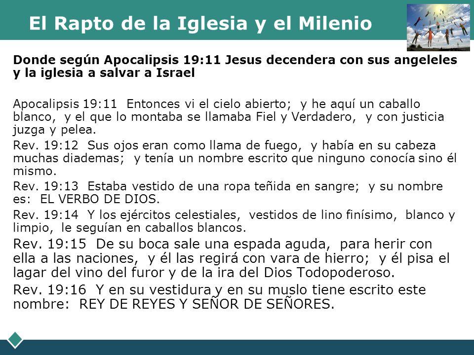 El Rapto de la Iglesia y el Milenio Donde según Apocalipsis 19:11 Jesus decendera con sus angeleles y la iglesia a salvar a Israel Apocalipsis 19:11 E