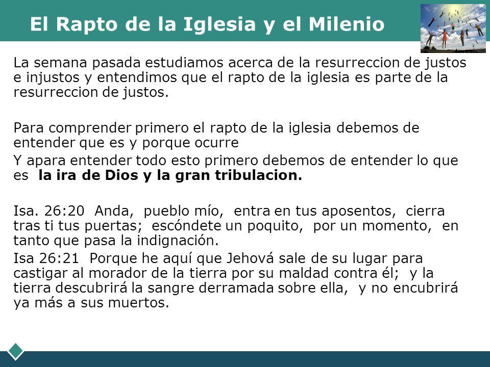 El Rapto de la Iglesia y el Milenio La semana pasada estudiamos acerca de la resurreccion de justos e injustos y entendimos que el rapto de la iglesia